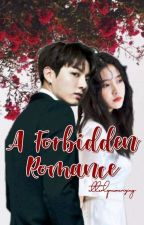 A Forbidden Romance (Under Revision) by UtterlyMesmerizing