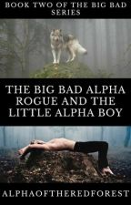 The Big Bad Alpha Rogue and the Little Alpha Boy by AlphaOfTheRedForest