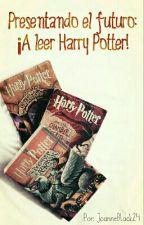 Presentando el futuro: ¡A Leer Harry Potter¡ by JoanneBlack24