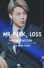 Mr Park, Loss ||Book 3 of CEO || PJM || ✔ by chimchimicorn