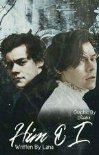 Him & I | Harry Styles  by LaNa559