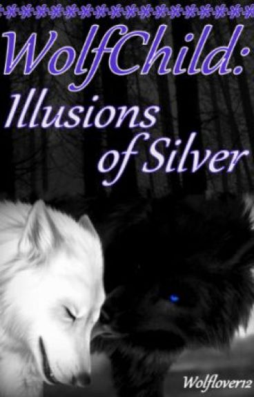 WolfChild: Illusions of Silver [book 3] by Wolflover12