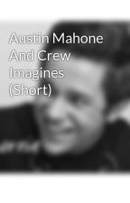 Austin Mahone And Crew Imagines (Short) by mahornie