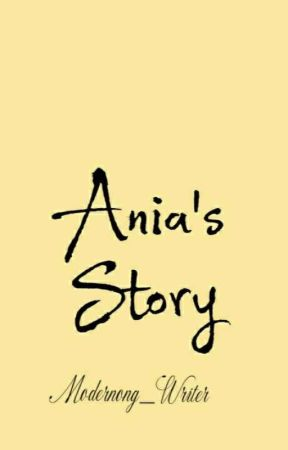 Ania's Story by Modernong_Writer