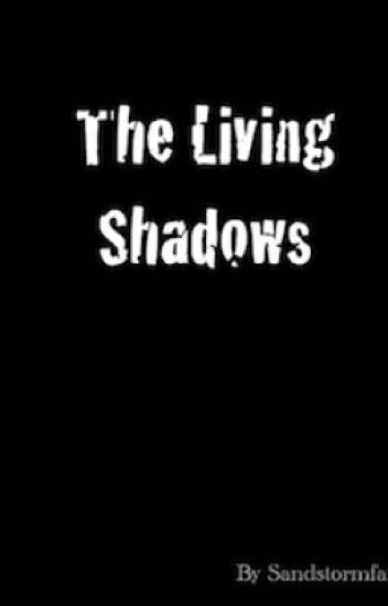 The Living Shadows