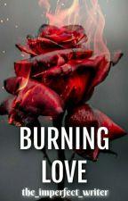 BURNING LOVE by YusraIshaq