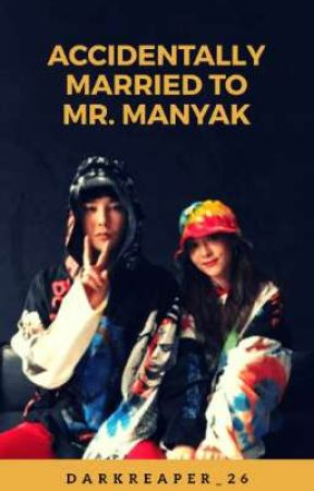 Accidentally Married To Mr. Manyak by Bitter_ng_taon_26