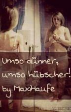 Umso dünner,  umso hübscher! by MaxiHaufe