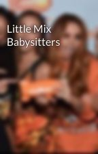 Little Mix Babysitters  by Abcdefu2stories