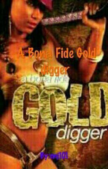 A Bona Fida Gold Digger Cnj101 Wattpad