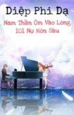 Đại Thần Ôm Vào Lòng: 101 Nụ Hôn Sâu by TrangMin97