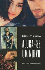 Aluga-se Um Noivo by GisllenyBianka