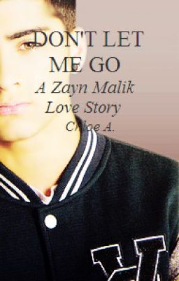 Don't Let Me Go - A Zayn Fanfiction by dibsonhoran