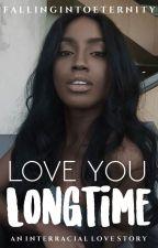 Love You Longtime: An Interracial Love Story by fallingintoeternity