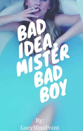 Bad Idea, Mister Bad Boy by LucyNinepoint