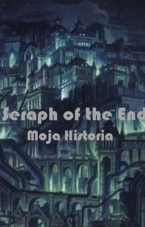 Seraph of the End - Moja Historia (PL) by mspandaonline