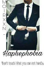 HAPHEPHOBIA by Moirxxn_
