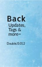 BACK - updates, tags and more... by DoubleJ1012