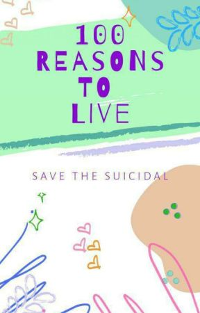 100 Reasons To Live by SaveTheSuicidal