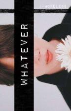 Whatever // ʙᴛꜱ (18+) by j-hopeless_