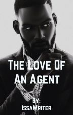 The Love Of An Agent✔️ by IssaWriter
