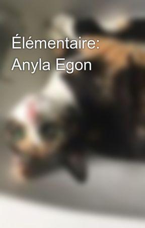 Élémentaire: Anyla Egon  by oceaneLaboue