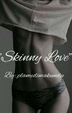 Skinny Love by PlamediMakundu