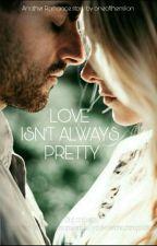 Love isn't always pretty  by oneofthemilion