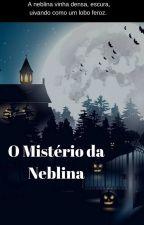 O Mistério da Neblina by BiaMendes17