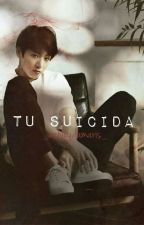 Tu Suicida (Jungkook & __) [TERMINADA] by 11Plut0n11