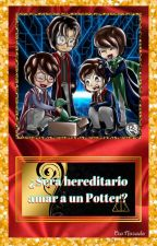 ¿Será hereditario el amar a un Potter? YAOI HARRY POTTER by CroNosade