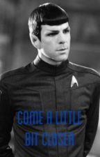 Come A Little Bit Closer ( Spock Love Story) by maryjanewannabe