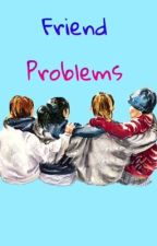 Friend Problems by SullyIsSoCoolLike_