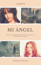 Mi Ángel. (Historia Camren) by MABELPINNES23