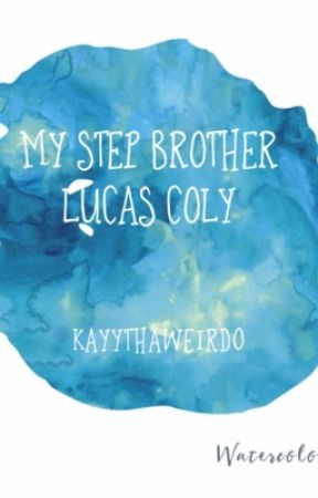 My Step Brother: Lucas Coly❤ by KayyTheeQT