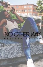 NO OTHER WAY by ___KYN
