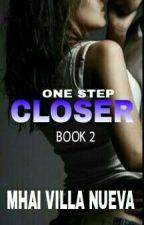 BOOK 2: One Step Closer  by Mhai-Villa-Nueva