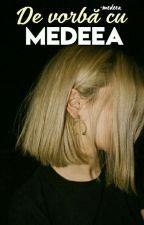 De vorbă cu Medeea by -medeea