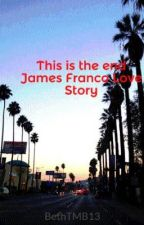 This is the end James Franco Love Story by BethTMB13