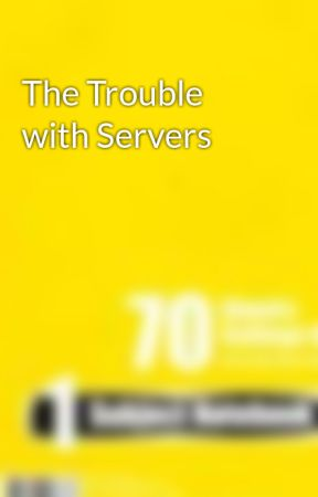 The Trouble with Servers by JeffLWallace