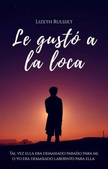 Le gusto a la Loca. | ✓