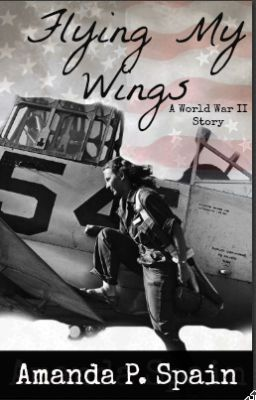 Flying My Wings (A World War II Story) - Amanda P  Spain - Wattpad