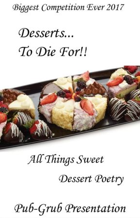 Desserts To Die For - Dessert Poetry by Pub-Grub