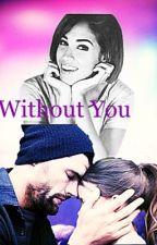 Without You by Joriah4life