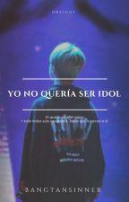 Yo no quería ser idol [Yoonmin] by BangtanSinner