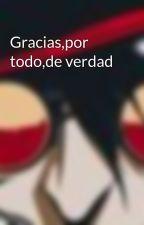 Gracias,por todo,de verdad by DraculasBlood