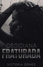 Obsidiana Fraturada by VictoriaGomesP