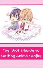 The Idiot's Guide to Writing Anime Fanfics by 7Panda7