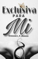 Exclusiva para mi by Romance_Y_Humor