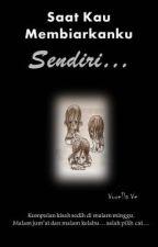 SAAT KAU MEMBIARKANKU SENDIRI... by VorellaVe